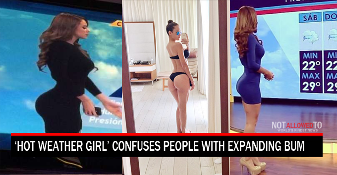 'World's Hottest Weather Girl' Confuses People With Expanding Bum
